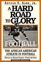 A hard road to glory--football : the African-American athlete in football