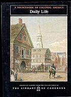 Daily life : a sourcebook on colonial America