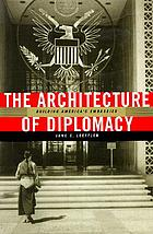 The architecture of diplomacy : building America's embassies