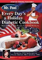 Mr. Food every day's a holiday diabetic cookbook : more quick & easy recipes everybody will love
