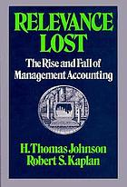 Relevance lost : the rise and fall of management accounting