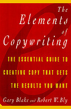 The elements of copywriting : the essential guide to creating copy that gets the results you want