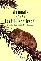 Mammals of the Pacific Northwest : from the coast to the high Cascades