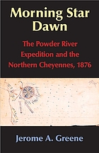 Morning Star dawn : the Powder River expedition and the Northern Cheyennes, 1876