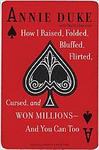 How I raised, folded, bluffed, flirted, cursed, and won millions-- and you can to