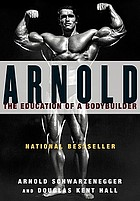 Arnold : the education of a bodybuilder