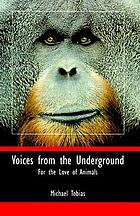 Voices from the underground : for the love of animals