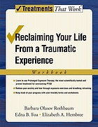Reclaiming your life from a traumatic experience : workbook