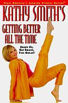 Kathy Smith's getting better all the time : shape up, eat smart, feel great!
