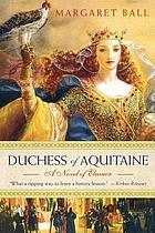 Duchess of Aquitaine : a novel of Eleanor