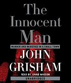 The innocent man [murder and injustice in a small town]
