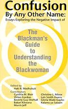 Confusion by any other name : essays exploring the negative impact of The Blackman's guide to understanding the Blackwoman