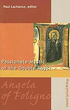Angela of Foligno : passionate mystic of the double abyss