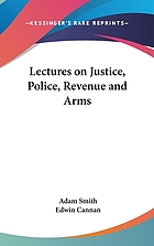 Lectures on justice, police, revenue and arms : delivered in the University of Glasgow