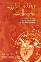 Re-situating folklore : folk contexts and twentieth-century literature and art