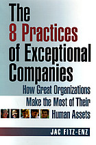 The 8 practices of exceptional companies : how great organizations make the most of their human assets