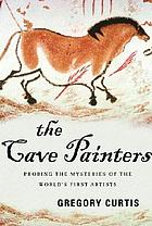 The cave painters : probing the mysteries of the world's first artists