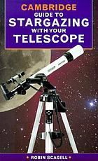 Cambridge guide to stargazing with your telescope