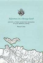 Sojourners in a strange land : Jesuits and their scientific missions in late imperial China