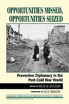 Opportunities missed, opportunities seized : preventive diplomacy in the post-Cold War world