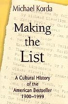 Making the list : a cultural history of the American bestseller, 1900-1999 : as seen through the annual bestseller lists of Publishers Weekly