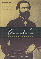 Verdi's middle period, 1849-1859 : source studies, analysis, and performance practice
