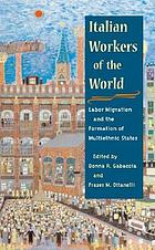 Italian workers of the world : labor migration and the formation of multiethnic states