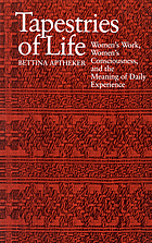 Tapestries of life : women's work, women's consciousness, and the meaning of daily experience