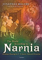 The world according to Narnia [Christian meaning in C.S. Lewis's beloved chronicles]