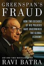 Greenspan's fraud : how two decades of his policies have undermined the global economy