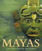 Los Mayas : una civilización milenaria