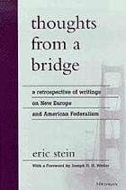 Thoughts from a bridge : a retrospective of writings on new Europe and American federalism