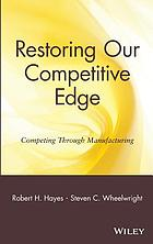 Restoring our competitive edge : competing through manufacturing