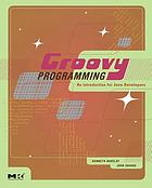 Groovy programming : an introduction for Java developers