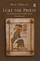 Luke the priest : the authority of the author of the Third Gospel