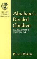 Abraham's divided children : Galatians and the politics of faith