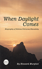 When daylight comes : a biography of Helena Petrovna Blavatsky