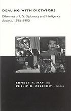 Dealing with dictators : dilemmas of U.S. diplomacy and intelligence analysis, 1945-1990Dealing with dictators dilemmas of US diplomacy and intelligence analysis, 1945-1990