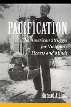 Pacification : the American struggle for Vietnam's hearts and minds