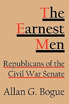 The earnest men : Republicans of the Civil War Senate