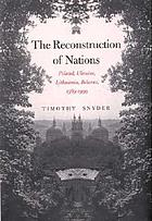 The reconstruction of nations : Poland, Ukraine, Lithuania, Belarus, 1569-1999