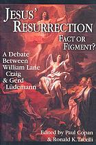 Jesus' resurrection : fact or figment? : a debate between William Lane Craig & Gerd Lüdemann