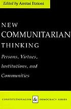 New communitarian thinking : persons, virtues, institutions, and communities