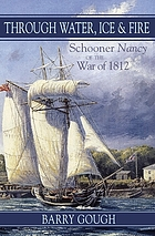Through water, ice & fire : schooner Nancy of the War of 1812