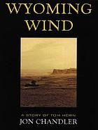 Wyoming wind : a story of Tom Horn : a western story