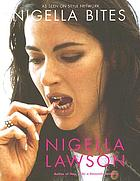 Nigella bites : from family meals to elegant dinners, easy, delectable recipes for any occasion