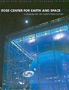 The Rose Center for Earth and Space : a museum for the twenty-first century : Hayden Planetarium, Cullman Hall of the Universe, Gottesman Hall of Planet Earth