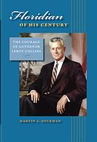Floridian of his century : the courage of Governor LeRoy Collins