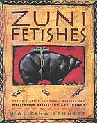 Zuni fetishes : using Native American objects for meditation, reflection, and insight