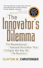 The innovator's dilemma : the revolutionary national bestseller that changed the way we do business
